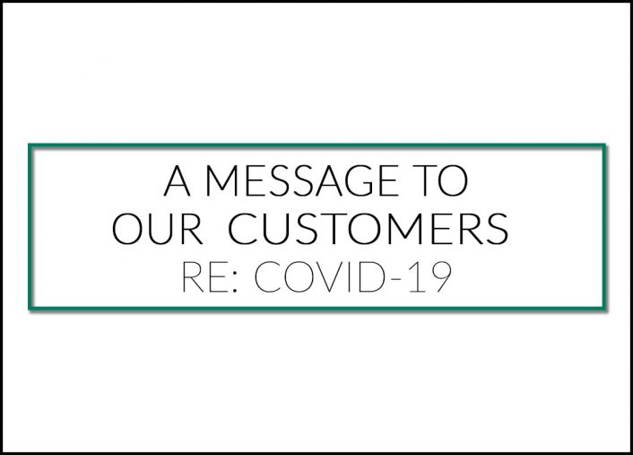 A MESSAGE TO OUR CUSTOMERS RE: COVID-19